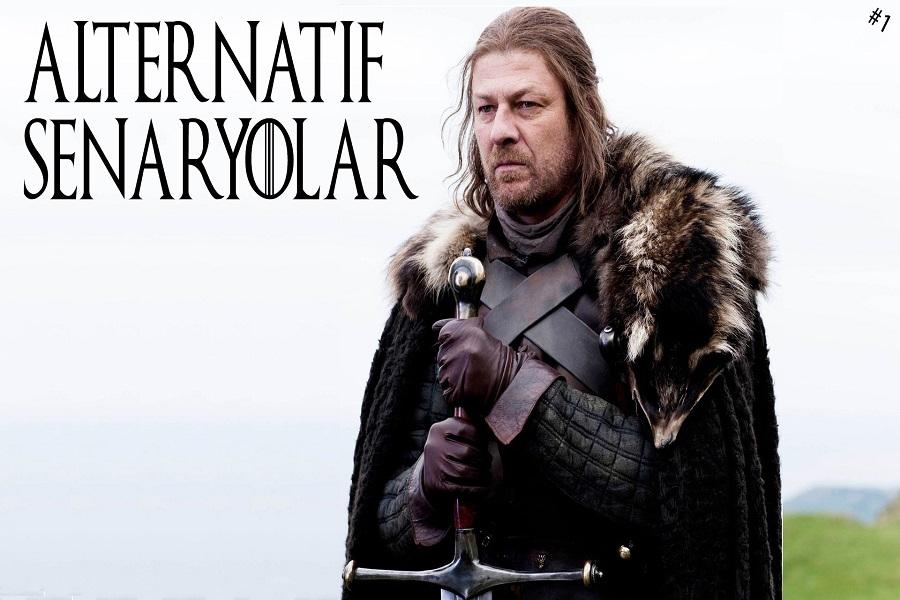 Alternatif Senaryolar 01: Ned Stark Ölmeseydi Ne Olurdu?