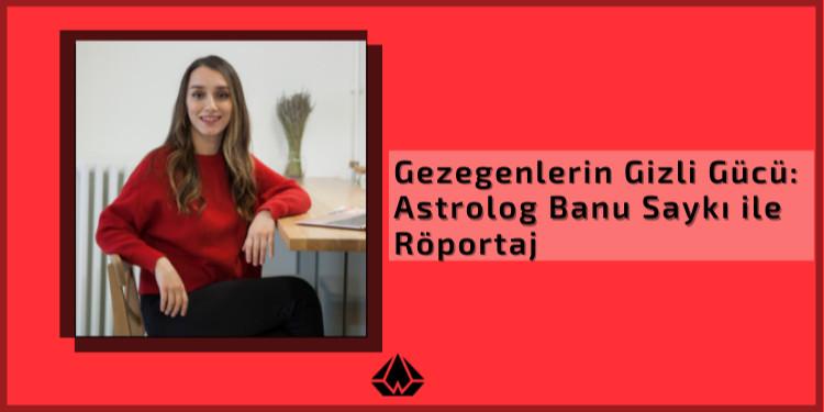 Gezegenlerin Gizli Gücü: Astrolog Banu Saykı İle Röportaj
